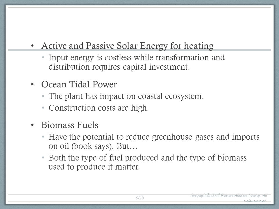 Active and Passive Solar Energy for heating Input energy is costless while transformation and distribution requires capital investment. Ocean Tidal Po