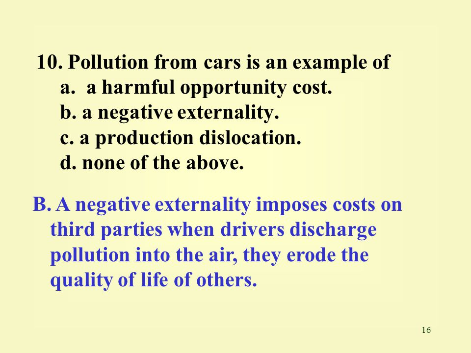 Pollution from cars is an example of a. a harmful opportunity cost.