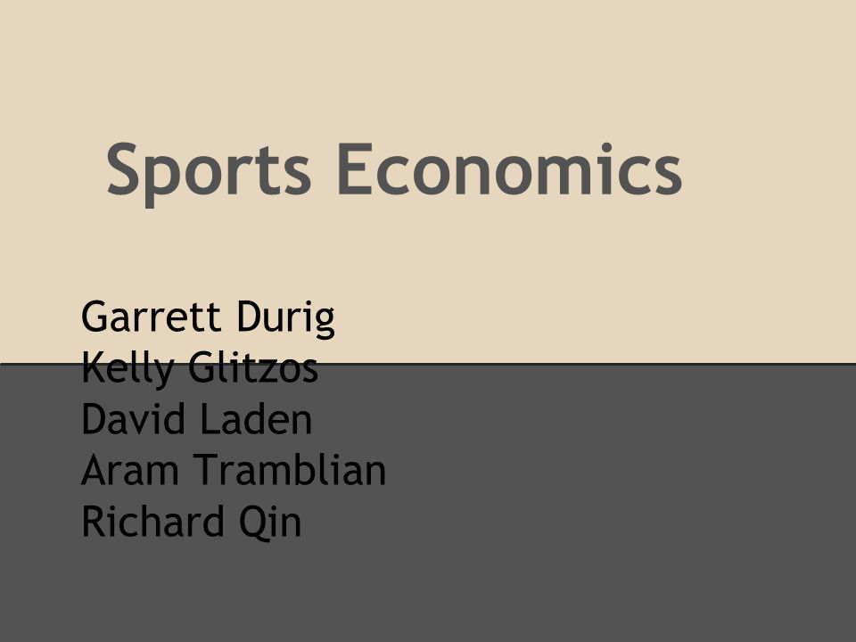 Garrett Durig Kelly Glitzos David Laden Aram Tramblian Richard Qin Sports Economics