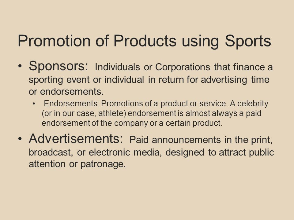 Promotion of Products using Sports Sponsors: Individuals or Corporations that finance a sporting event or individual in return for advertising time or