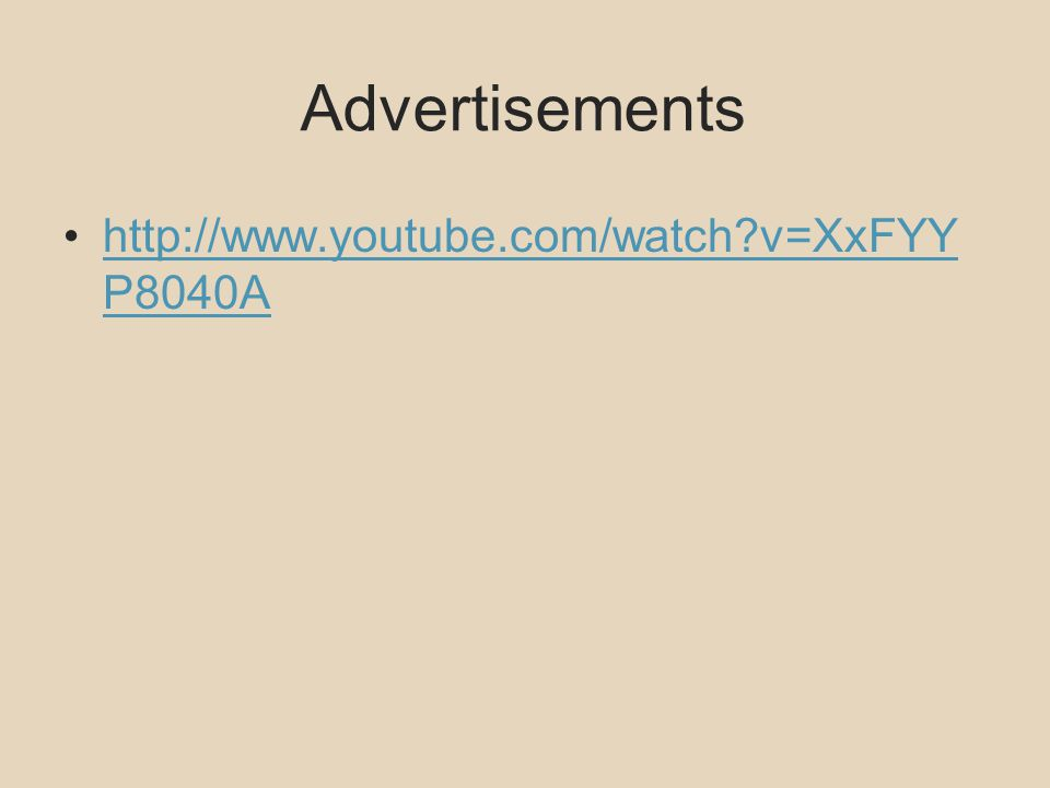 Advertisements http://www.youtube.com/watch v=XxFYY P8040A http://www.youtube.com/watch v=XxFYY P8040A