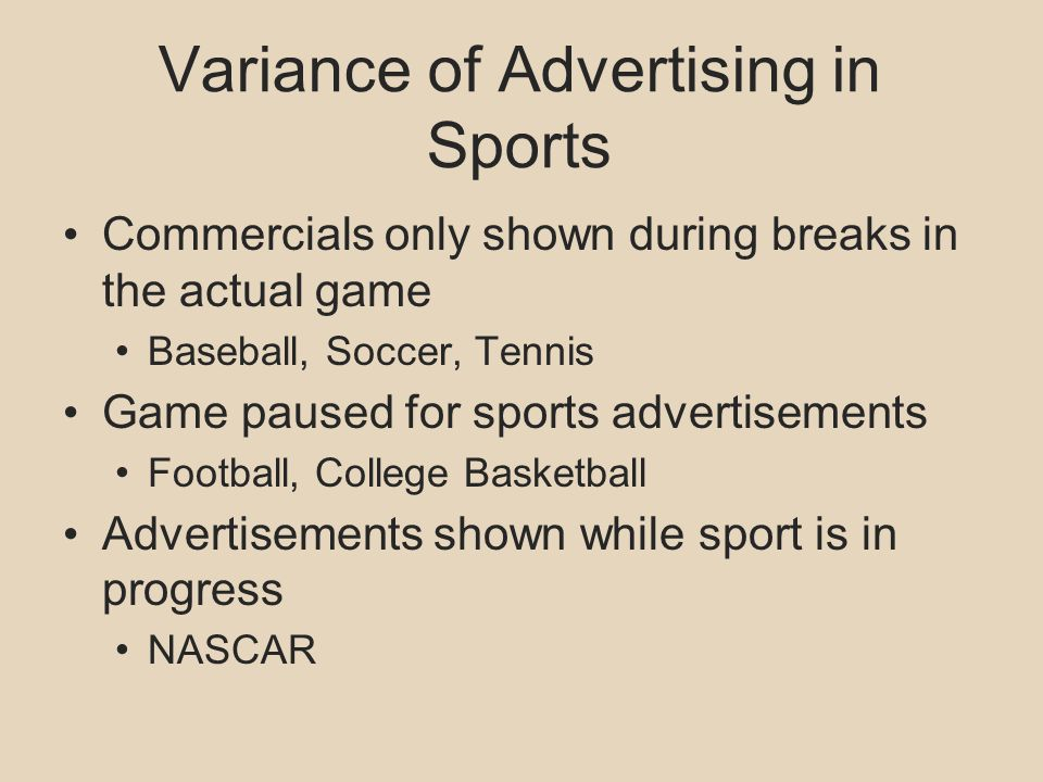 Variance of Advertising in Sports Commercials only shown during breaks in the actual game Baseball, Soccer, Tennis Game paused for sports advertisemen