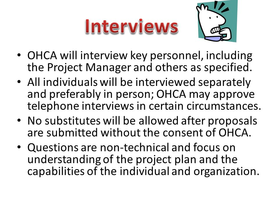 OHCA will interview key personnel, including the Project Manager and others as specified.