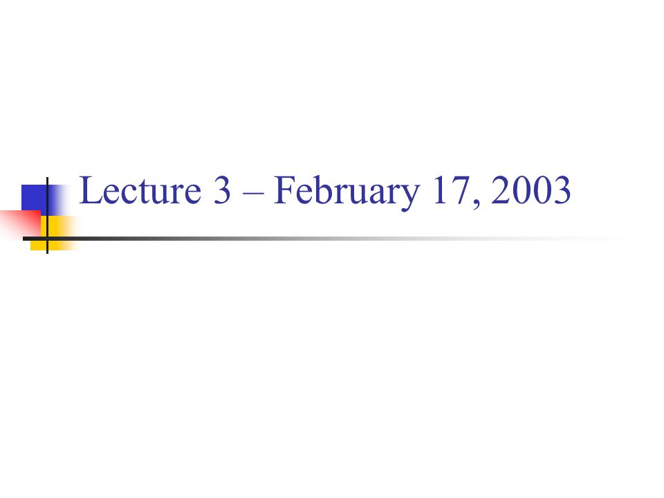 Lecture 3 – February 17, 2003
