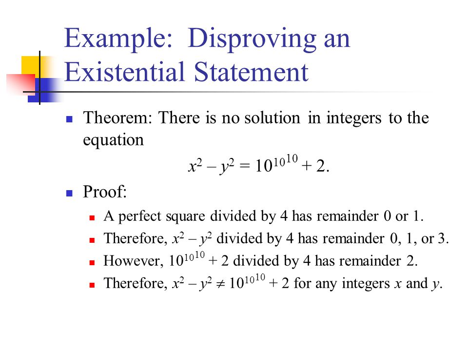 Example: Disproving an Existential Statement Theorem: There is no solution in integers to the equation x 2 – y 2 = 10 10 10 + 2. Proof: A perfect squa