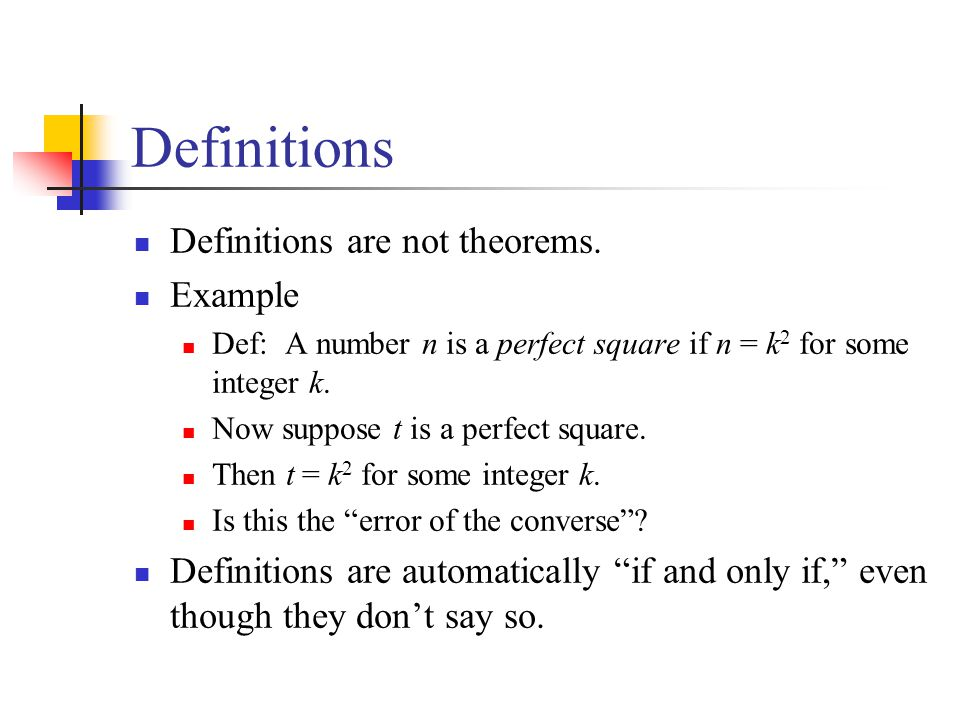 Definitions Definitions are not theorems. Example Def: A number n is a perfect square if n = k 2 for some integer k. Now suppose t is a perfect square