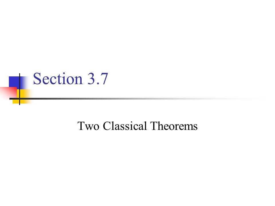 Section 3.7 Two Classical Theorems