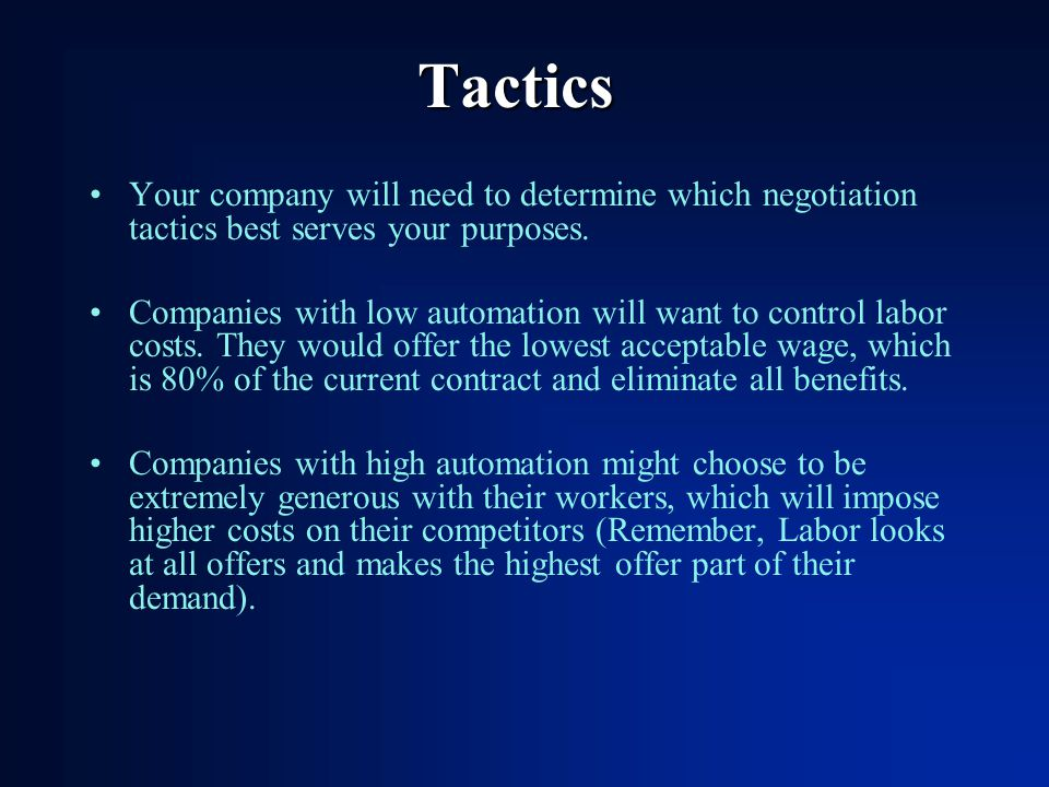 Tactics Your company will need to determine which negotiation tactics best serves your purposes.
