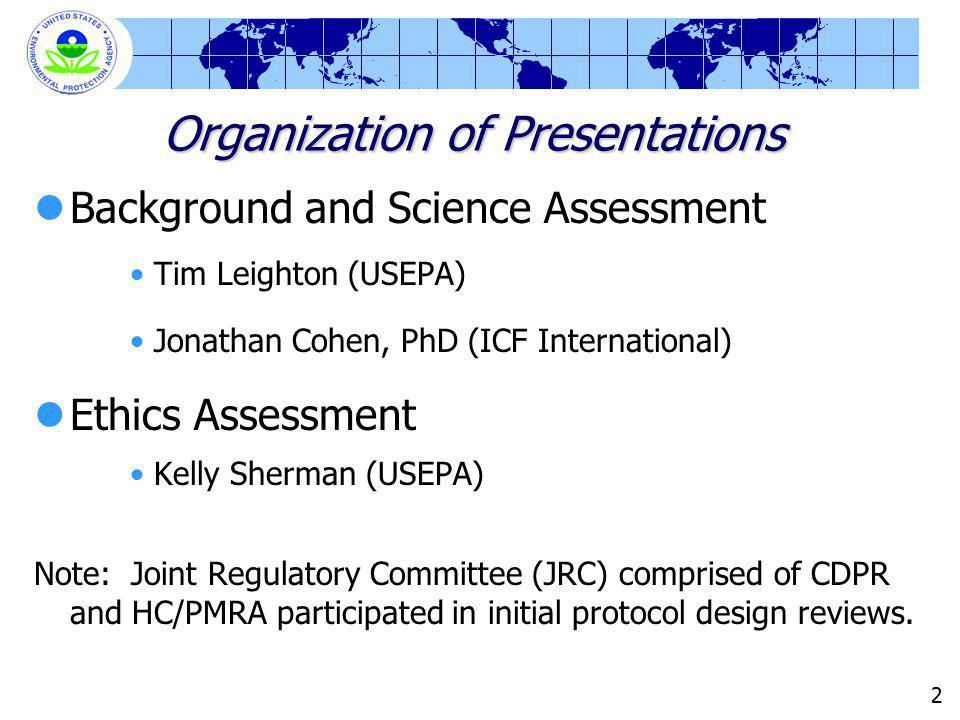 22 Organization of Presentations Background and Science Assessment Tim Leighton (USEPA) Jonathan Cohen, PhD (ICF International) Ethics Assessment Kell