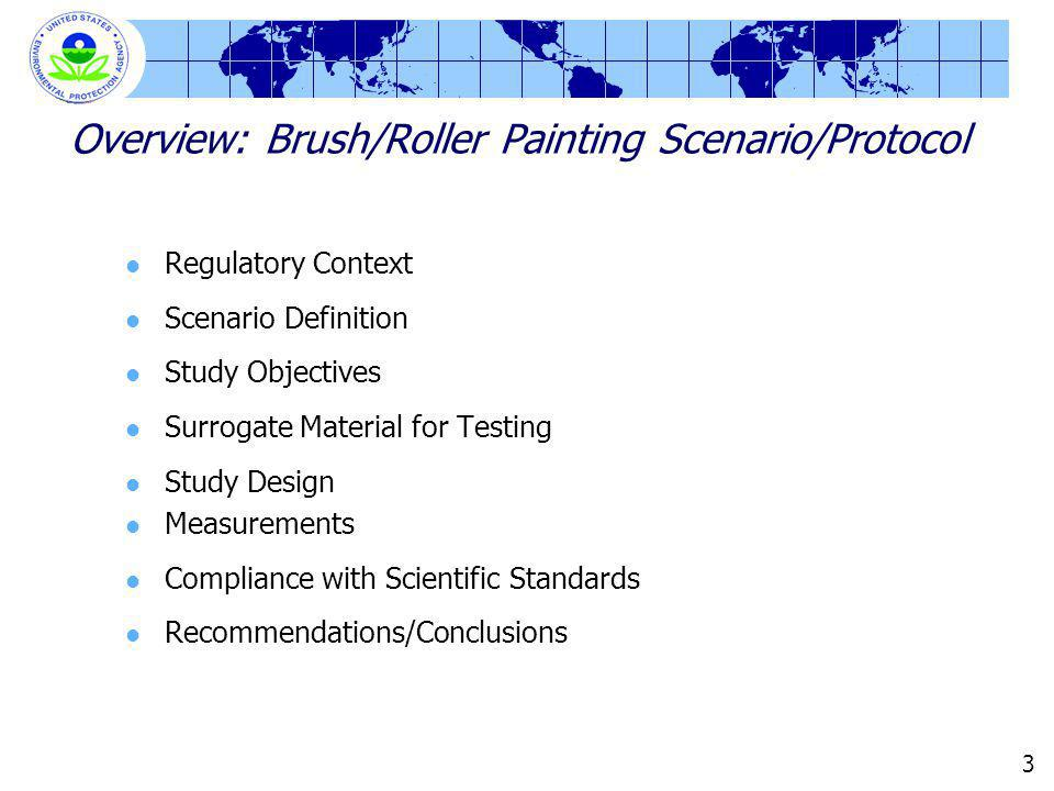 3 Overview: Brush/Roller Painting Scenario/Protocol Regulatory Context Scenario Definition Study Objectives Surrogate Material for Testing Study Desig