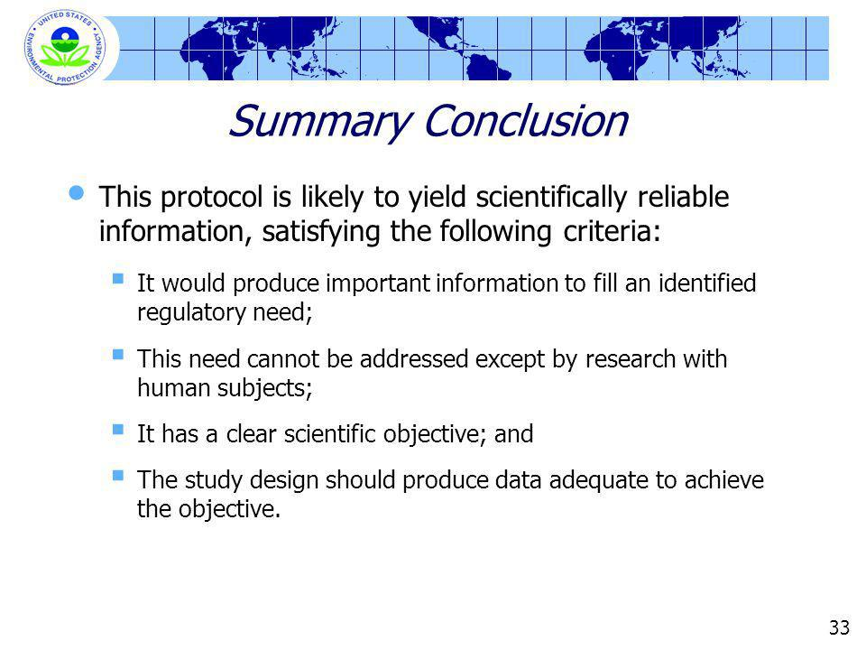 33 Summary Conclusion This protocol is likely to yield scientifically reliable information, satisfying the following criteria: It would produce import