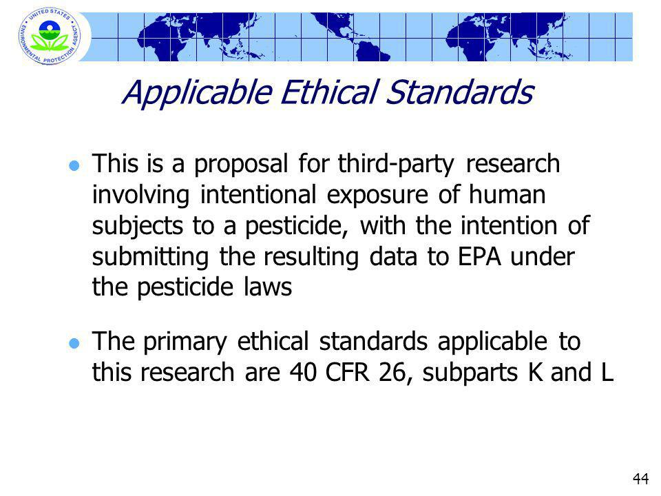 44 Applicable Ethical Standards This is a proposal for third-party research involving intentional exposure of human subjects to a pesticide, with the