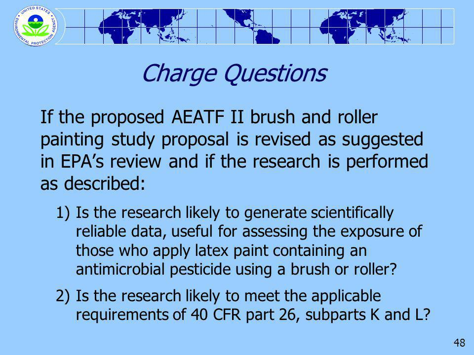 48 Charge Questions If the proposed AEATF II brush and roller painting study proposal is revised as suggested in EPAs review and if the research is pe