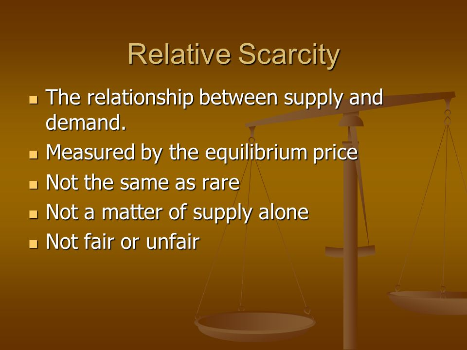 Relative Scarcity The relationship between supply and demand.