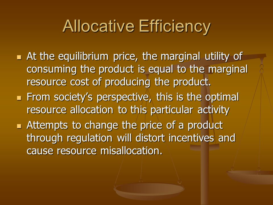 Allocative Efficiency At the equilibrium price, the marginal utility of consuming the product is equal to the marginal resource cost of producing the product.