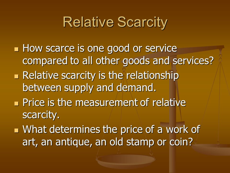 Relative Scarcity How scarce is one good or service compared to all other goods and services.
