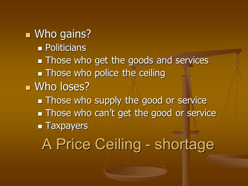 A Price Ceiling - shortage Who gains. Who gains.