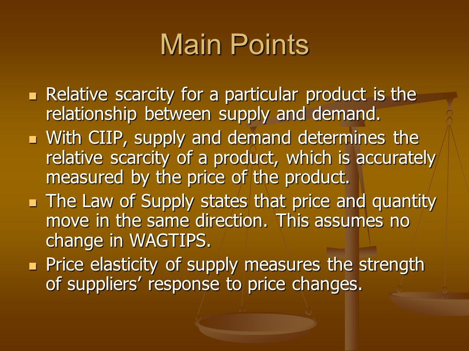 Main Points Relative scarcity for a particular product is the relationship between supply and demand.