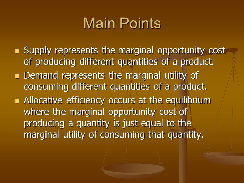 Main Points Supply represents the marginal opportunity cost of producing different quantities of a product.