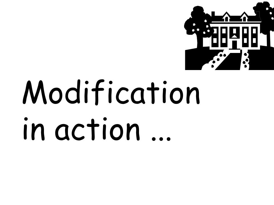 Modification in action...