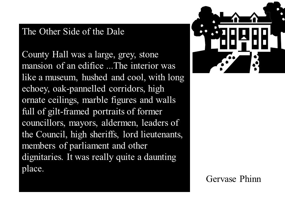 The Other Side of the Dale County Hall was a large, grey, stone mansion of an edifice...The interior was like a museum, hushed and cool, with long ech