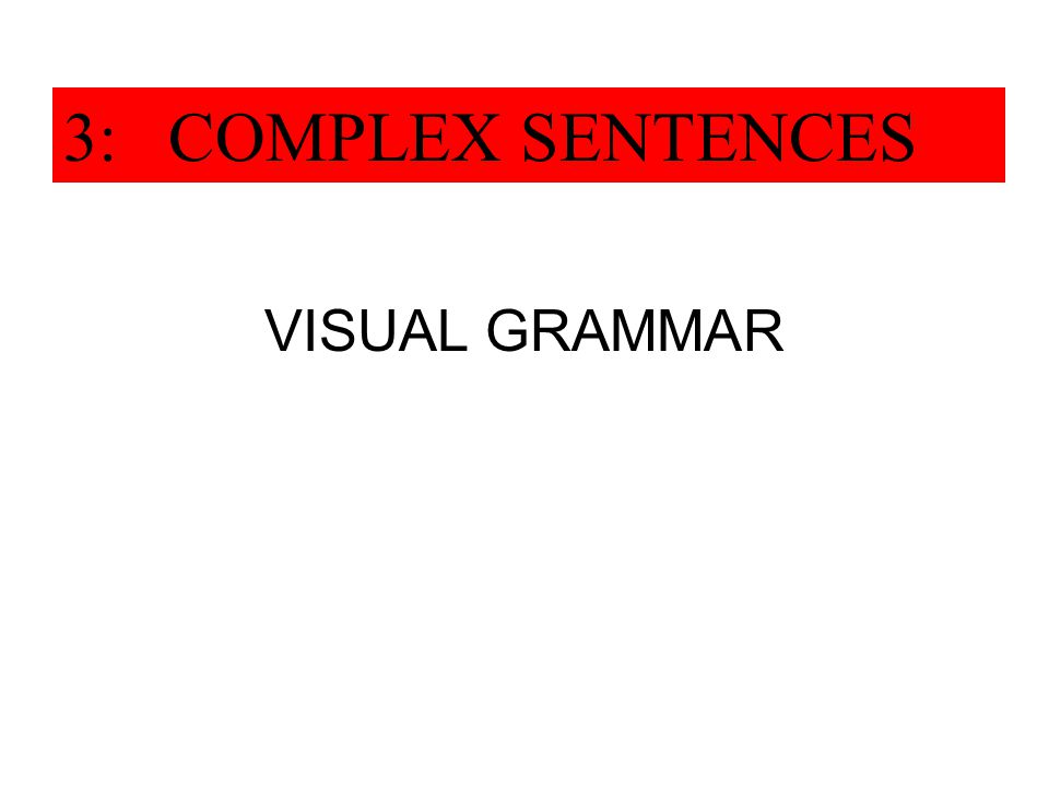 3: COMPLEX SENTENCES VISUAL GRAMMAR