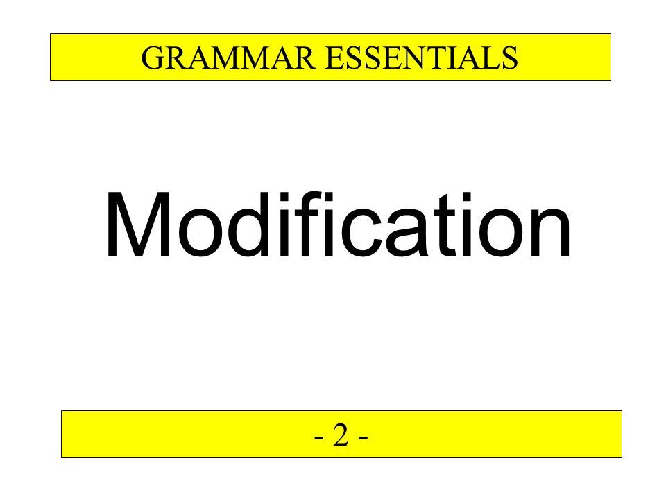 Modification GRAMMAR ESSENTIALS - 2 -