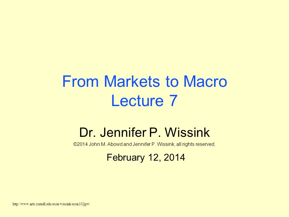 http://www.arts.cornell.edu/econ/wissink/econ102jpw/ Macroeconomic Concerns u Output/Production u Income/Employment u Price Levels/Interest Rates u Global Trade u Growth