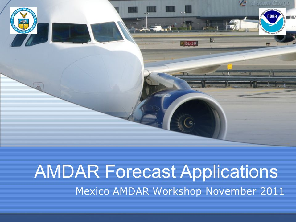AMDAR Forecast Applications Mexico AMDAR Workshop November 2011