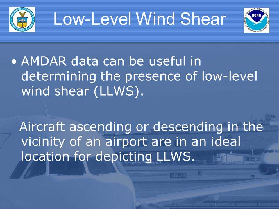 Low-Level Wind Shear AMDAR data can be useful in determining the presence of low-level wind shear (LLWS).