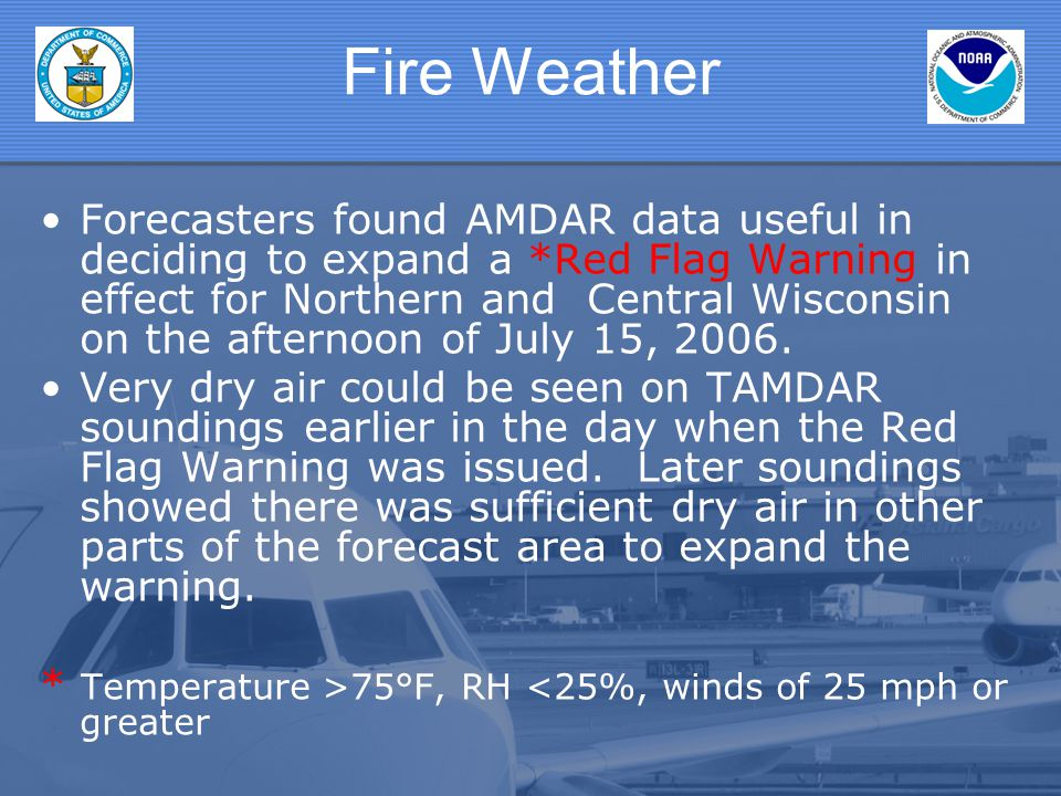 Fire Weather Forecasters found AMDAR data useful in deciding to expand a *Red Flag Warning in effect for Northern and Central Wisconsin on the afternoon of July 15, 2006.