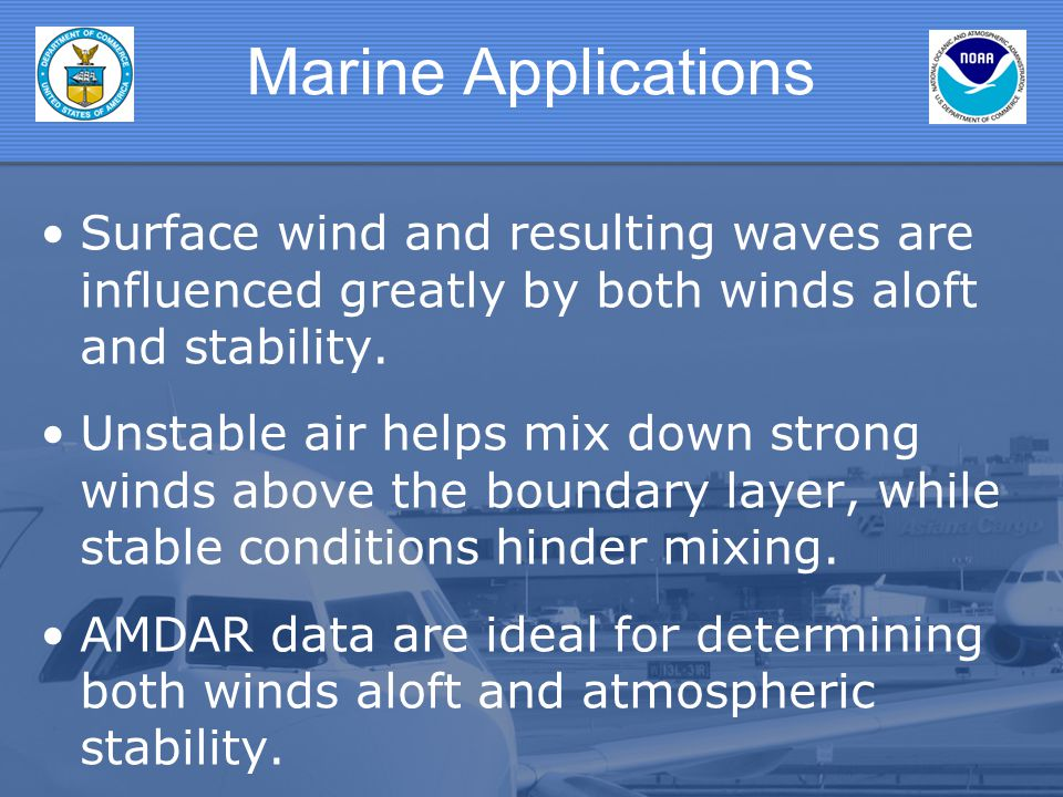 Marine Applications Surface wind and resulting waves are influenced greatly by both winds aloft and stability.