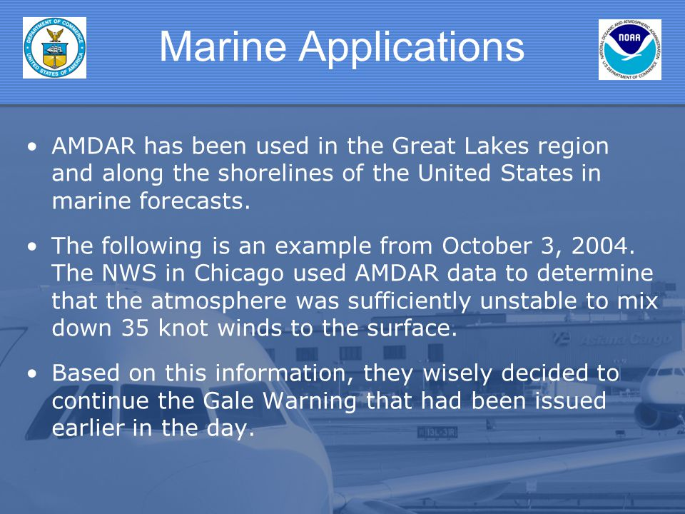 Marine Applications AMDAR has been used in the Great Lakes region and along the shorelines of the United States in marine forecasts. The following is