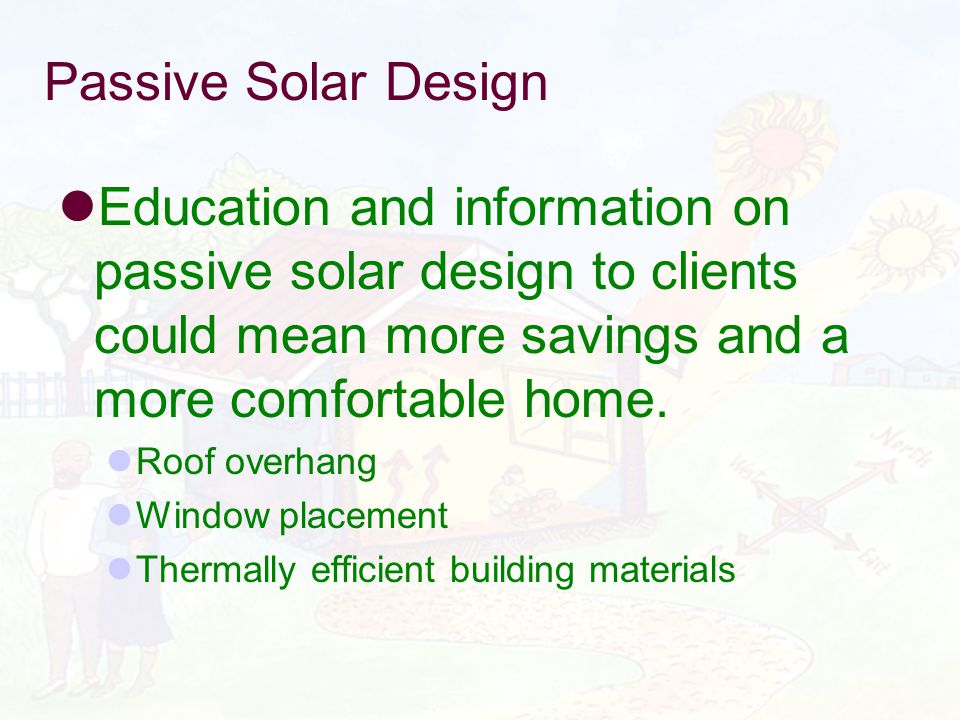 Passive Solar Design Education and information on passive solar design to clients could mean more savings and a more comfortable home. Roof overhang W