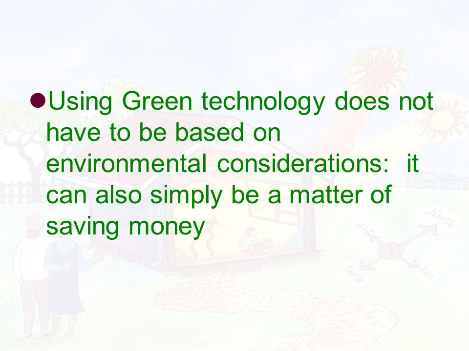 Using Green technology does not have to be based on environmental considerations: it can also simply be a matter of saving money