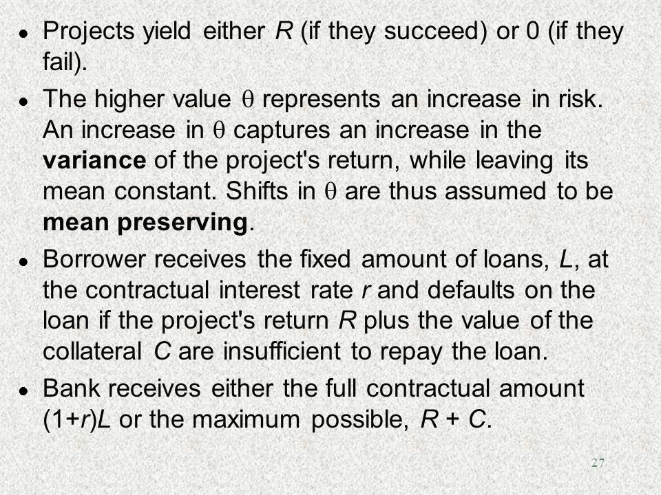 27 l Projects yield either R (if they succeed) or 0 (if they fail). l The higher value represents an increase in risk. An increase in captures an incr