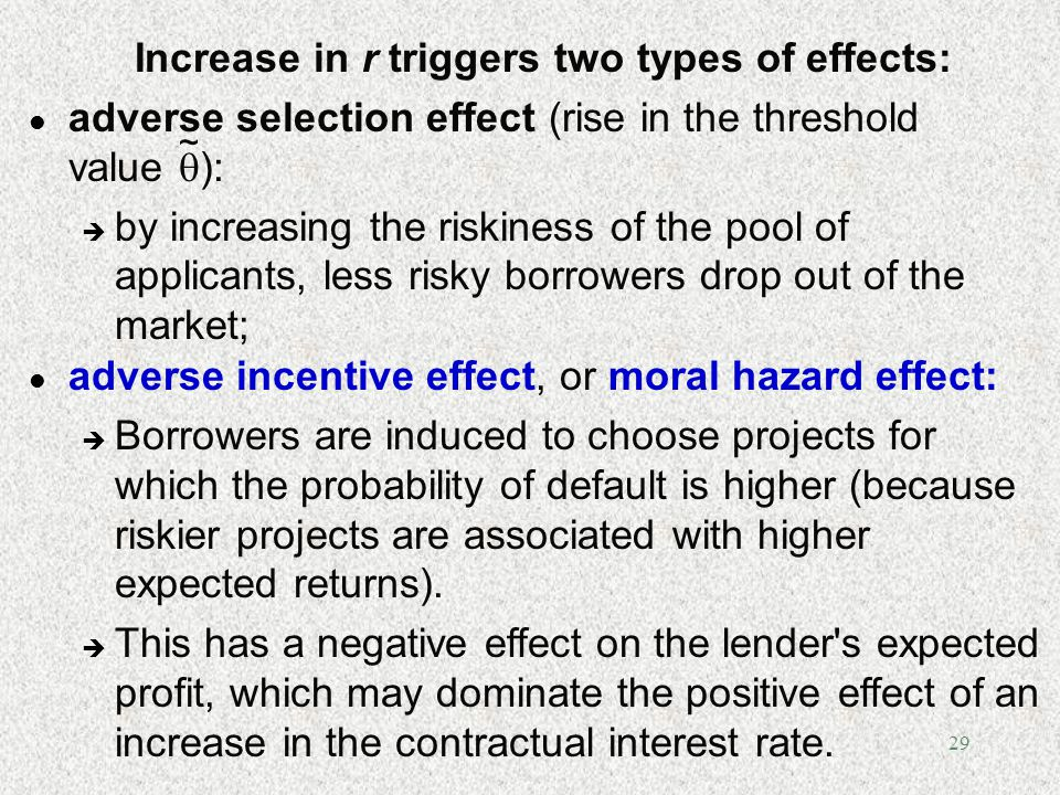 29 Increase in r triggers two types of effects: l adverse selection effect (rise in the threshold value ): è by increasing the riskiness of the pool o