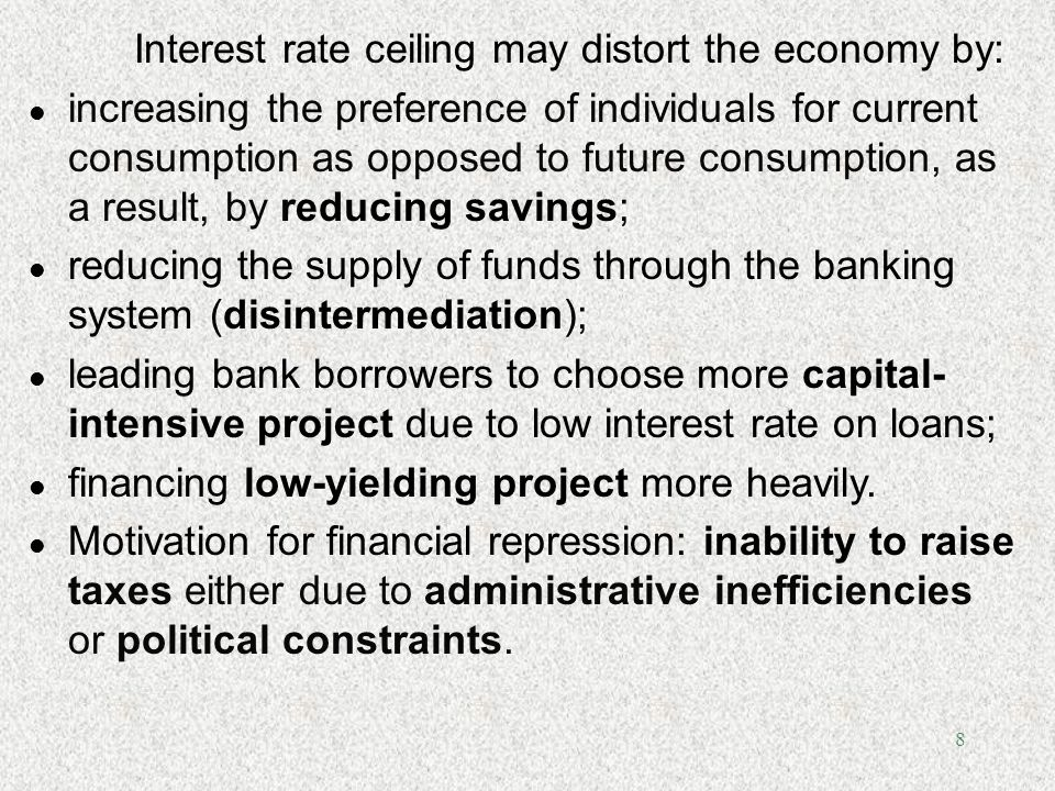 8 Interest rate ceiling may distort the economy by: l increasing the preference of individuals for current consumption as opposed to future consumptio