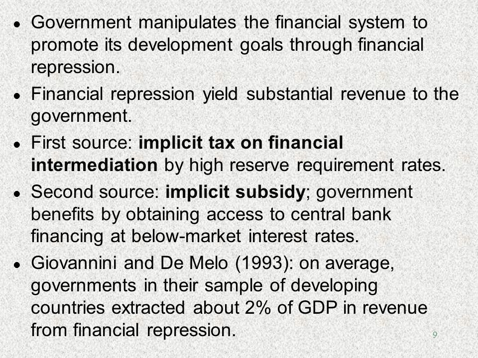 9 l Government manipulates the financial system to promote its development goals through financial repression. l Financial repression yield substantia