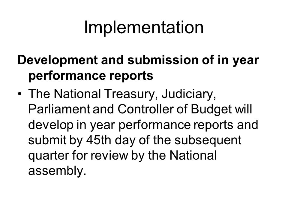 Implementation Development and submission of in year performance reports The National Treasury, Judiciary, Parliament and Controller of Budget will de
