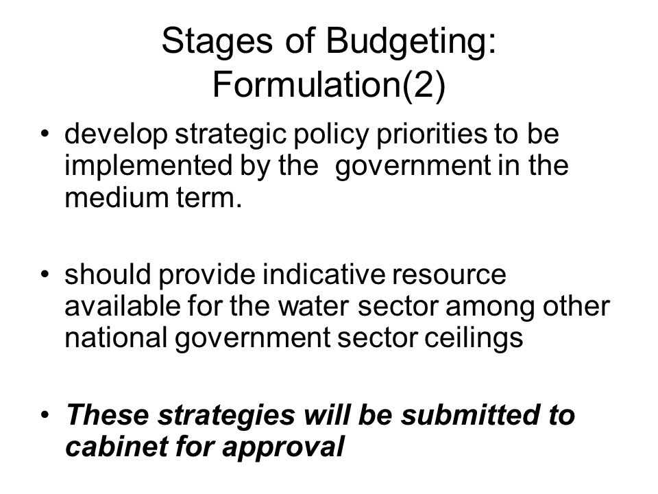 Stages of Budgeting: Formulation(2) develop strategic policy priorities to be implemented by the government in the medium term. should provide indicat