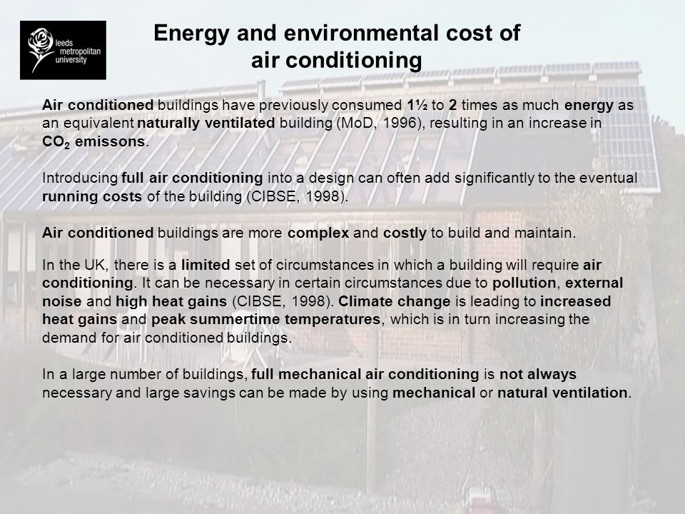 Energy and environmental cost of air conditioning Air conditioned buildings have previously consumed 1½ to 2 times as much energy as an equivalent nat