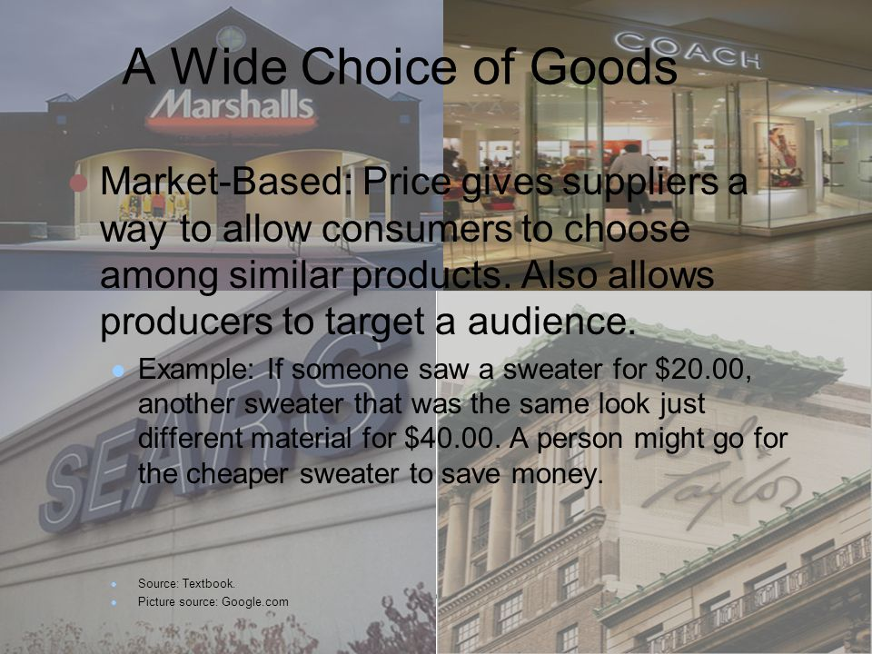 A Wide Choice of Goods Market-Based: Price gives suppliers a way to allow consumers to choose among similar products.