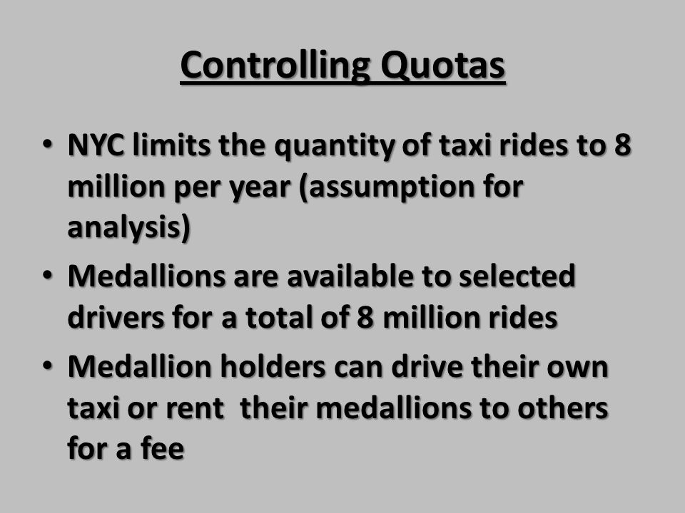 Controlling Quotas NYC limits the quantity of taxi rides to 8 million per year (assumption for analysis) NYC limits the quantity of taxi rides to 8 mi