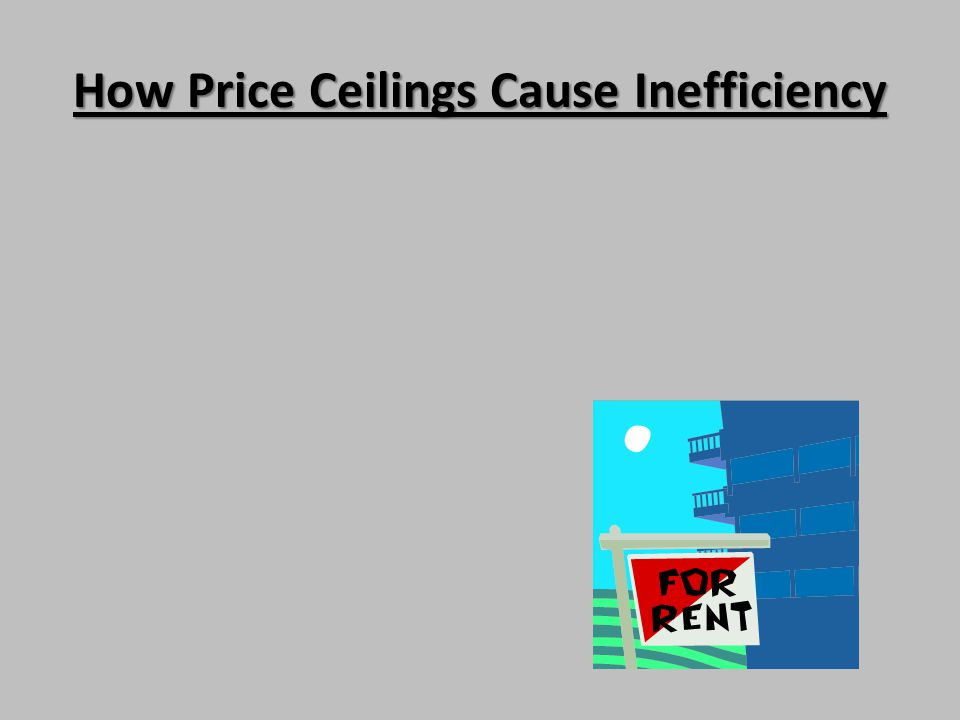 How Price Ceilings Cause Inefficiency Rent controls reduce the number of apartments supplied and they reduce the number of apartment rented