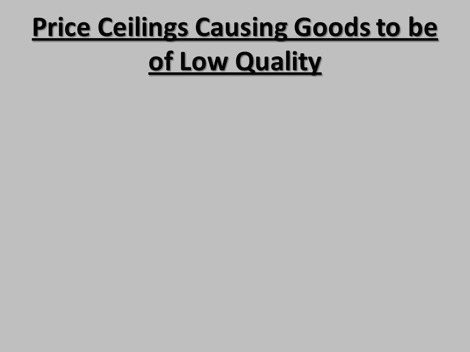 Price Ceilings Causing Goods to be of Low Quality