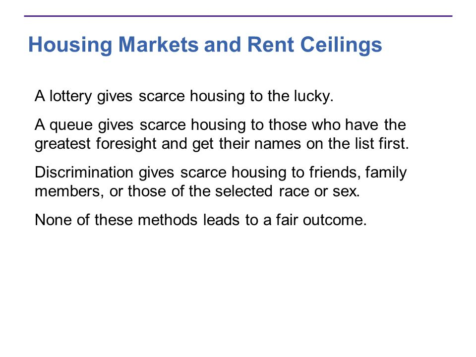 Housing Markets and Rent Ceilings A lottery gives scarce housing to the lucky.