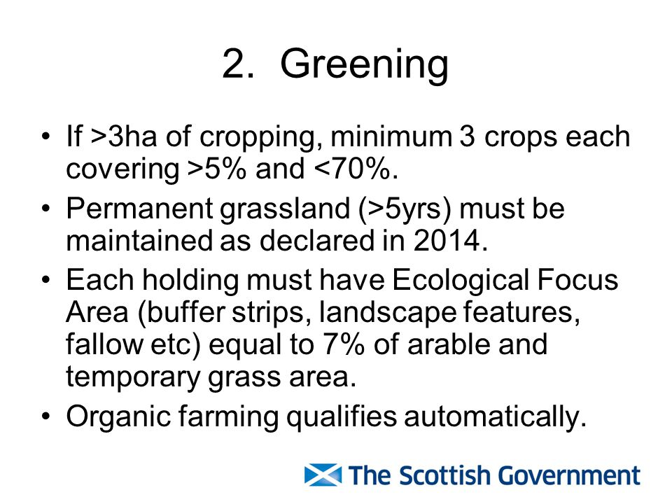 2. Greening If >3ha of cropping, minimum 3 crops each covering >5% and <70%.