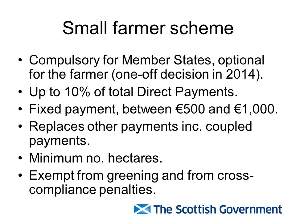 Small farmer scheme Compulsory for Member States, optional for the farmer (one-off decision in 2014).