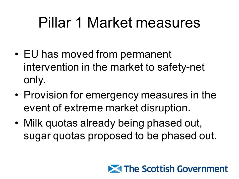 Pillar 1 Market measures EU has moved from permanent intervention in the market to safety-net only.